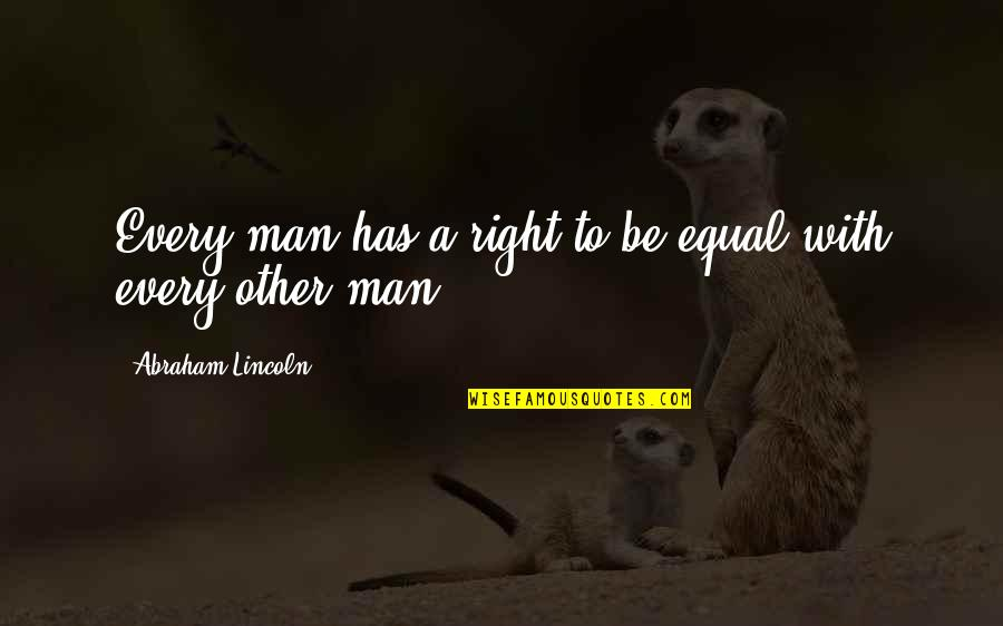 Lincoln And The Civil War Quotes By Abraham Lincoln: Every man has a right to be equal