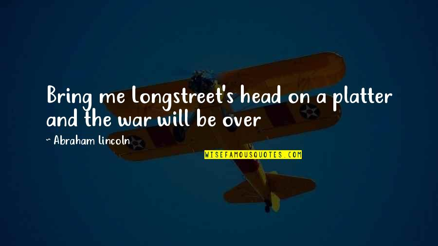Lincoln And The Civil War Quotes By Abraham Lincoln: Bring me Longstreet's head on a platter and