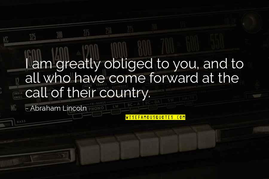 Lincoln And The Civil War Quotes By Abraham Lincoln: I am greatly obliged to you, and to