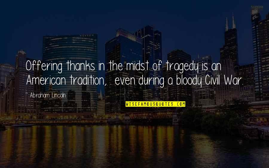 Lincoln And The Civil War Quotes By Abraham Lincoln: Offering thanks in the midst of tragedy is