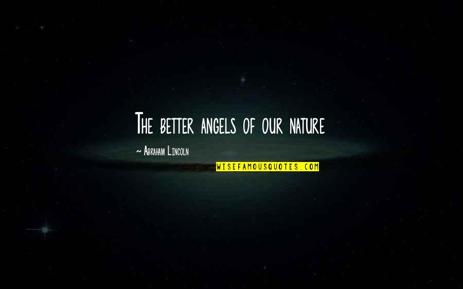 Lincoln And The Civil War Quotes By Abraham Lincoln: The better angels of our nature