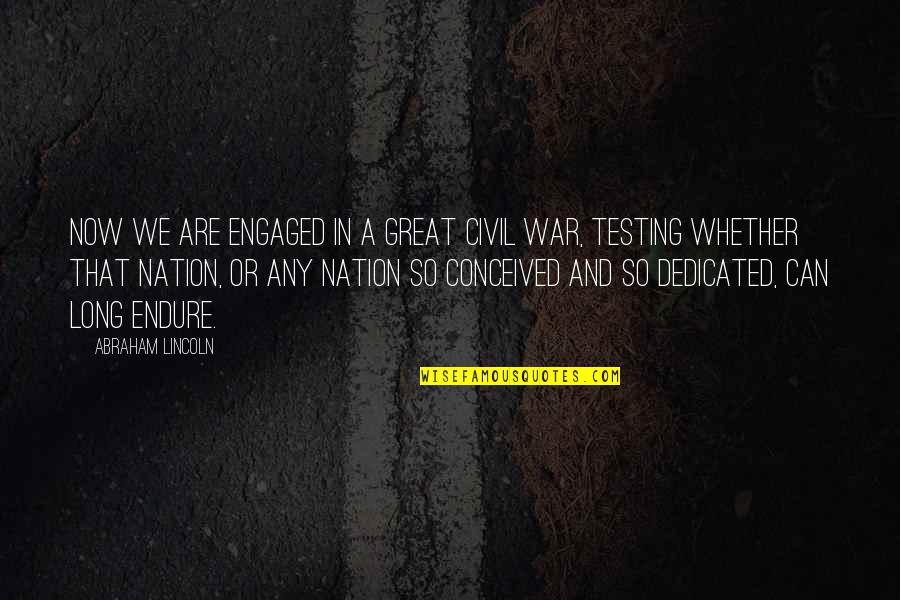 Lincoln And The Civil War Quotes By Abraham Lincoln: Now we are engaged in a great civil