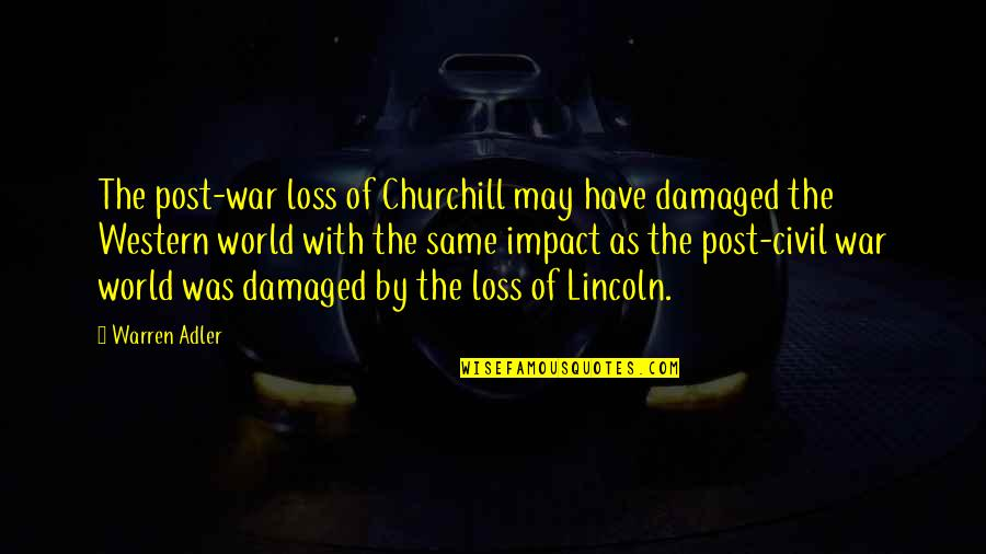 Lincoln And The Civil War Quotes By Warren Adler: The post-war loss of Churchill may have damaged
