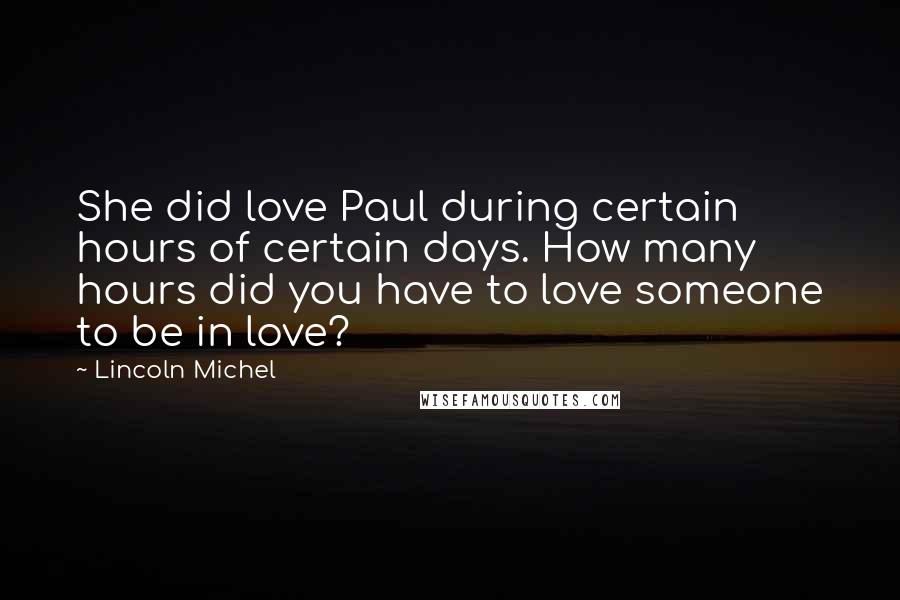 Lincoln Michel quotes: She did love Paul during certain hours of certain days. How many hours did you have to love someone to be in love?