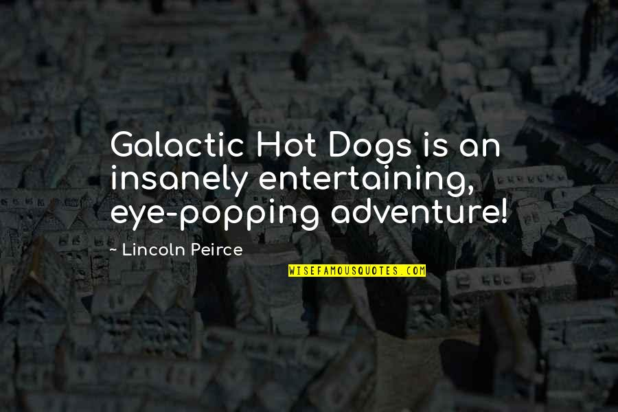 Lincoln Peirce Quotes By Lincoln Peirce: Galactic Hot Dogs is an insanely entertaining, eye-popping