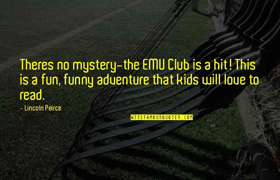 Lincoln Peirce Quotes By Lincoln Peirce: Theres no mystery-the EMU Club is a hit!