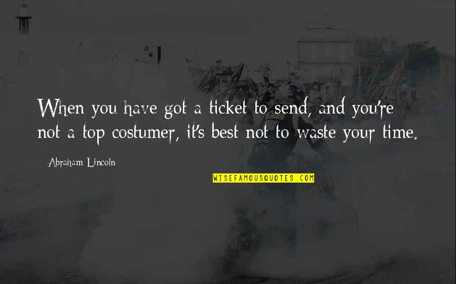 Lincoln's Quotes By Abraham Lincoln: When you have got a ticket to send,