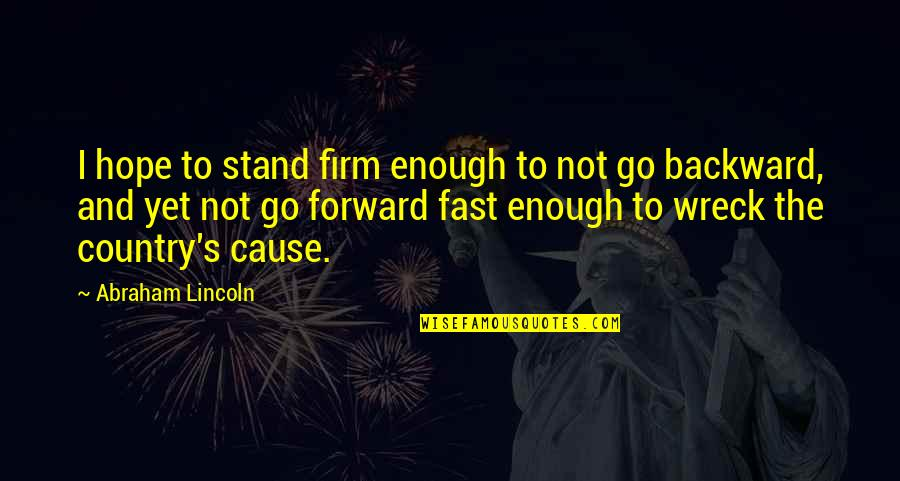 Lincoln's Quotes By Abraham Lincoln: I hope to stand firm enough to not