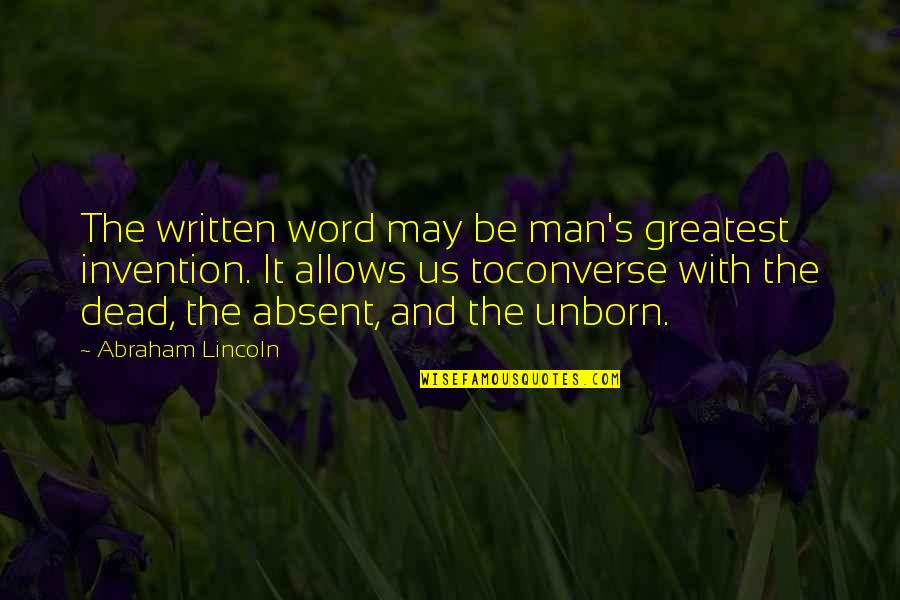 Lincoln's Quotes By Abraham Lincoln: The written word may be man's greatest invention.
