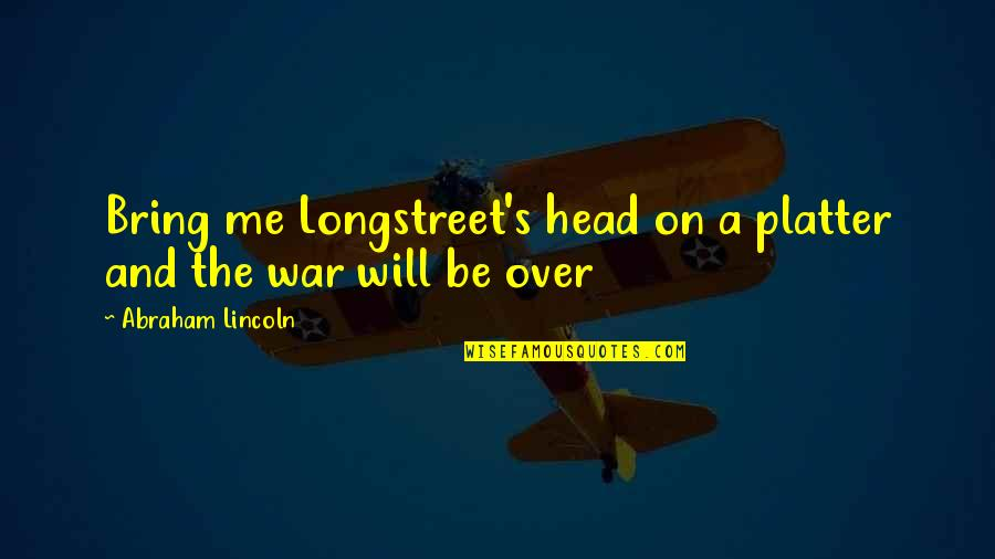 Lincoln's Quotes By Abraham Lincoln: Bring me Longstreet's head on a platter and