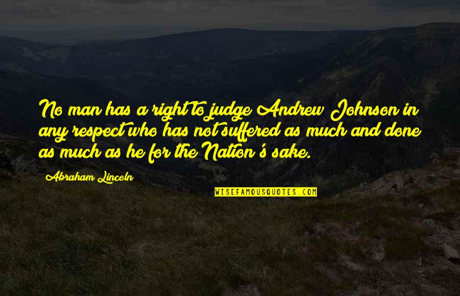 Lincoln's Quotes By Abraham Lincoln: No man has a right to judge Andrew