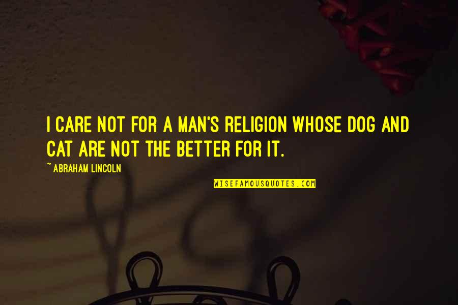 Lincoln's Quotes By Abraham Lincoln: I care not for a man's religion whose