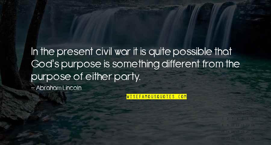 Lincoln's Quotes By Abraham Lincoln: In the present civil war it is quite