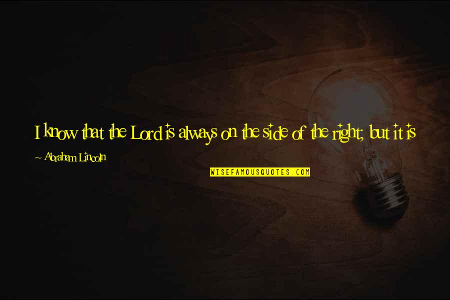 Lincoln's Quotes By Abraham Lincoln: I know that the Lord is always on
