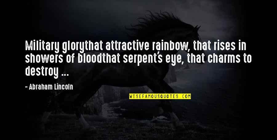 Lincoln's Quotes By Abraham Lincoln: Military glorythat attractive rainbow, that rises in showers