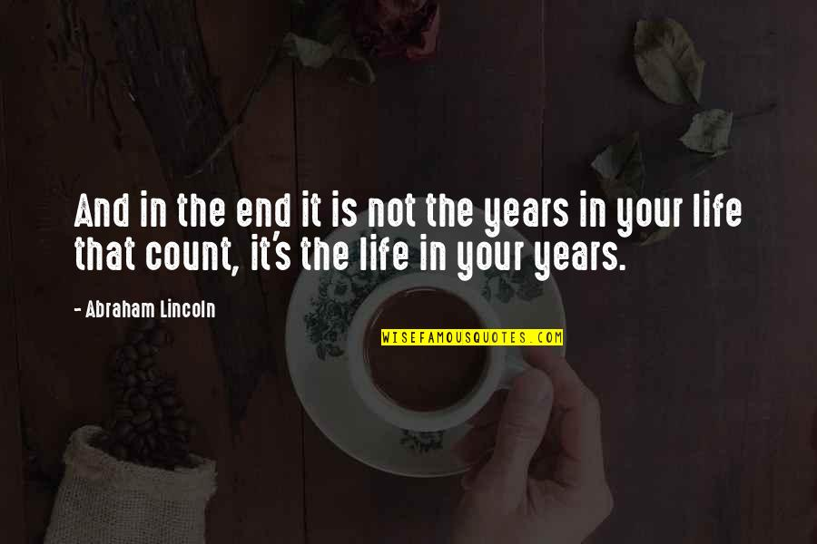 Lincoln's Quotes By Abraham Lincoln: And in the end it is not the
