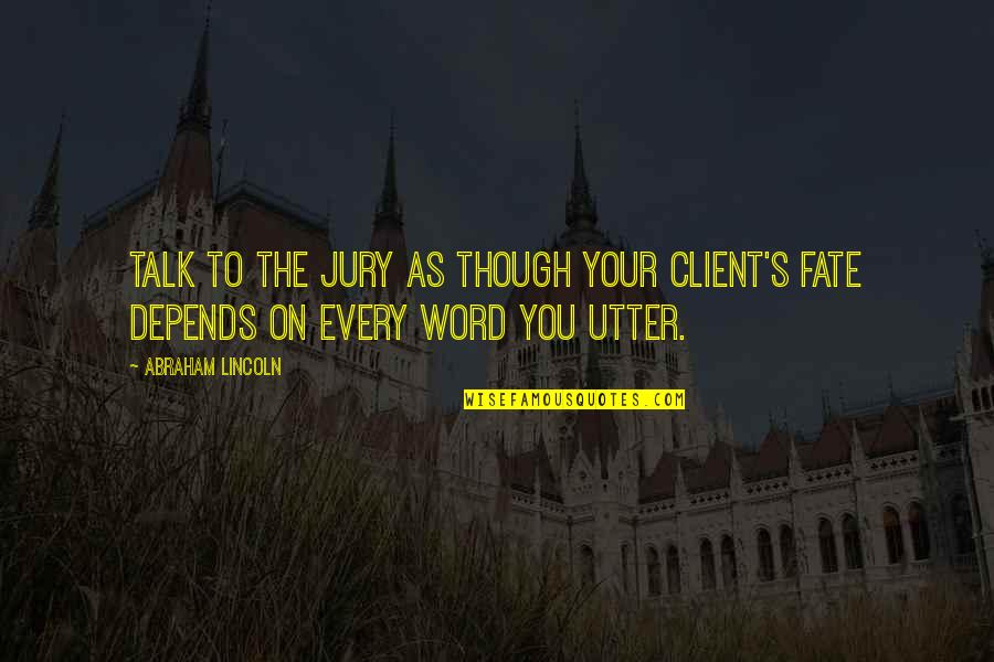 Lincoln's Quotes By Abraham Lincoln: Talk to the jury as though your client's