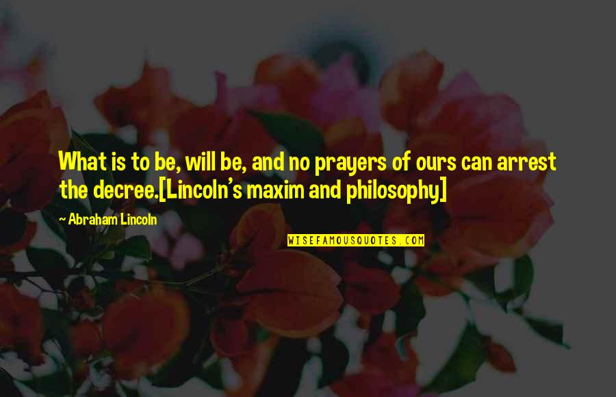 Lincoln's Quotes By Abraham Lincoln: What is to be, will be, and no