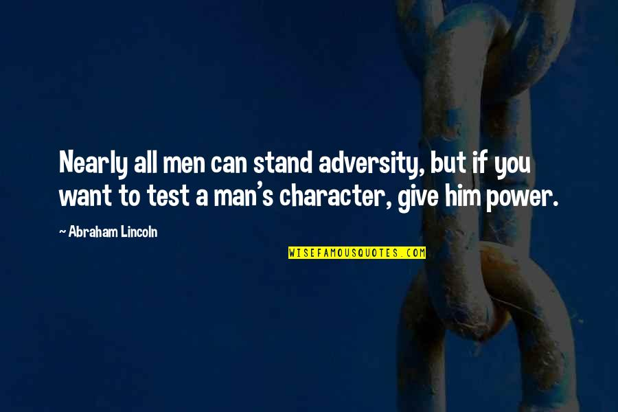 Lincoln's Quotes By Abraham Lincoln: Nearly all men can stand adversity, but if