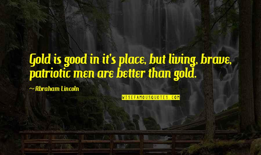 Lincoln's Quotes By Abraham Lincoln: Gold is good in it's place, but living,