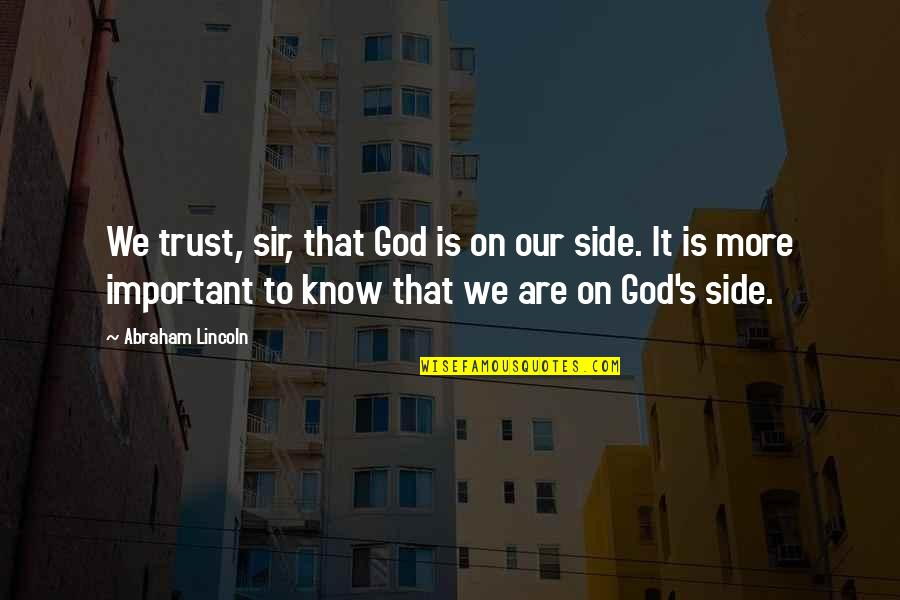Lincoln's Quotes By Abraham Lincoln: We trust, sir, that God is on our