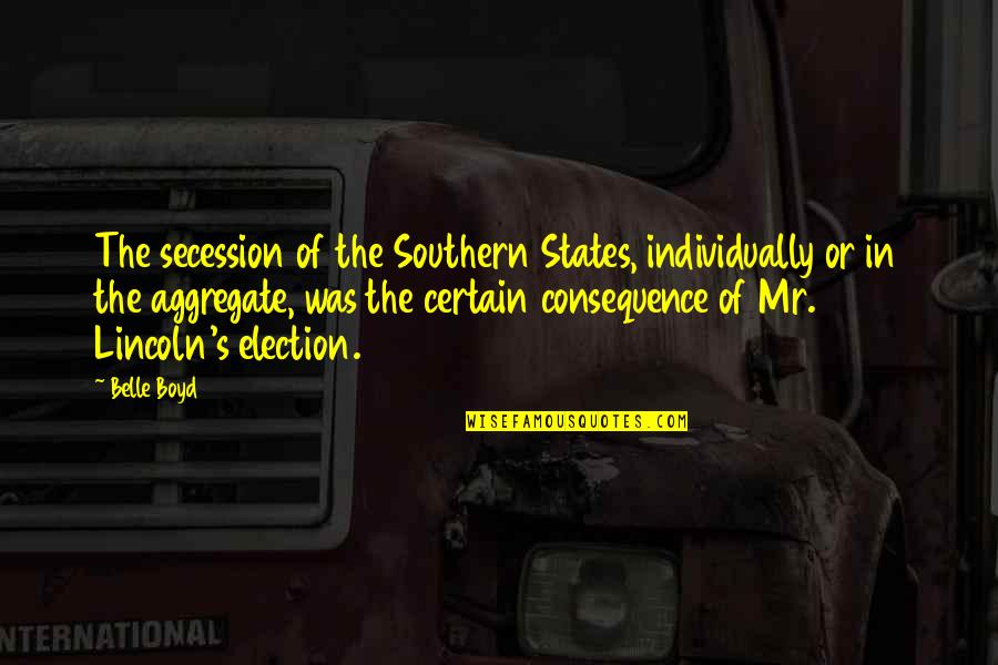 Lincoln's Quotes By Belle Boyd: The secession of the Southern States, individually or
