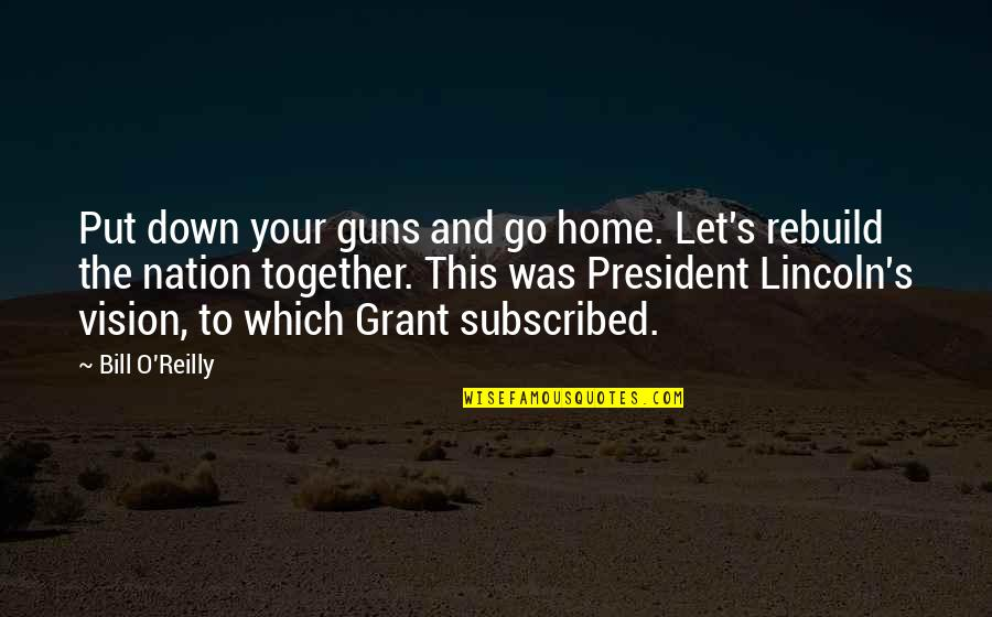 Lincoln's Quotes By Bill O'Reilly: Put down your guns and go home. Let's