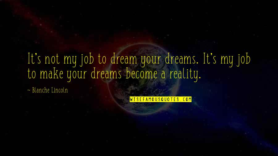 Lincoln's Quotes By Blanche Lincoln: It's not my job to dream your dreams.