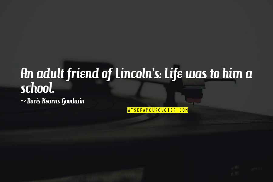 Lincoln's Quotes By Doris Kearns Goodwin: An adult friend of Lincoln's: Life was to