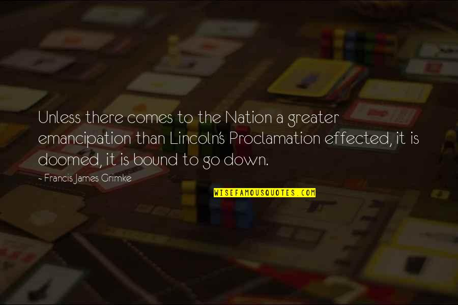 Lincoln's Quotes By Francis James Grimke: Unless there comes to the Nation a greater
