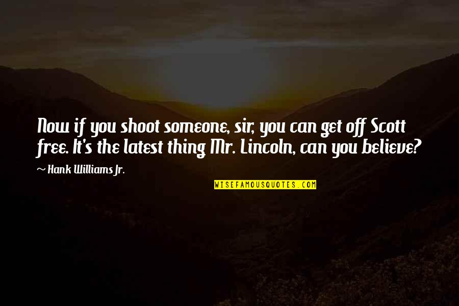 Lincoln's Quotes By Hank Williams Jr.: Now if you shoot someone, sir, you can