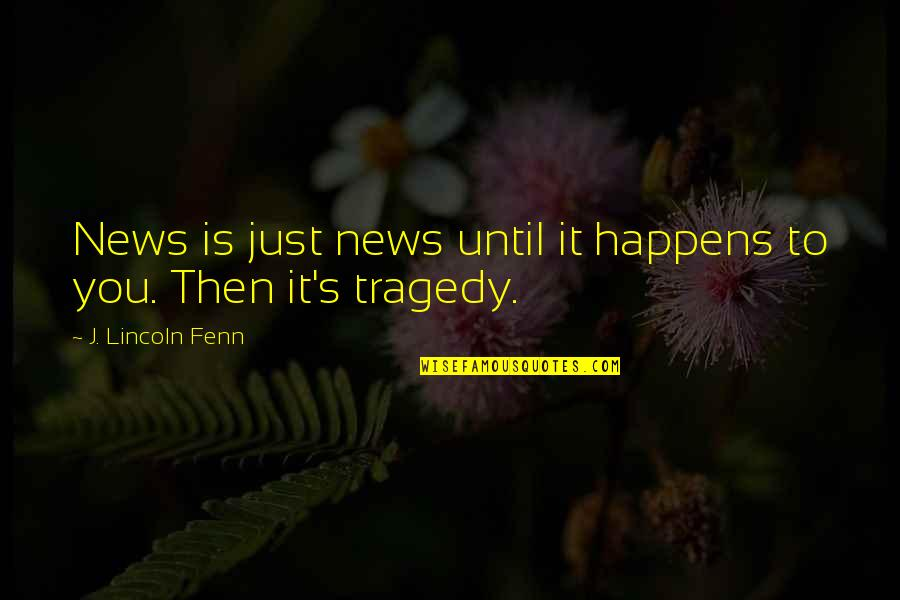 Lincoln's Quotes By J. Lincoln Fenn: News is just news until it happens to