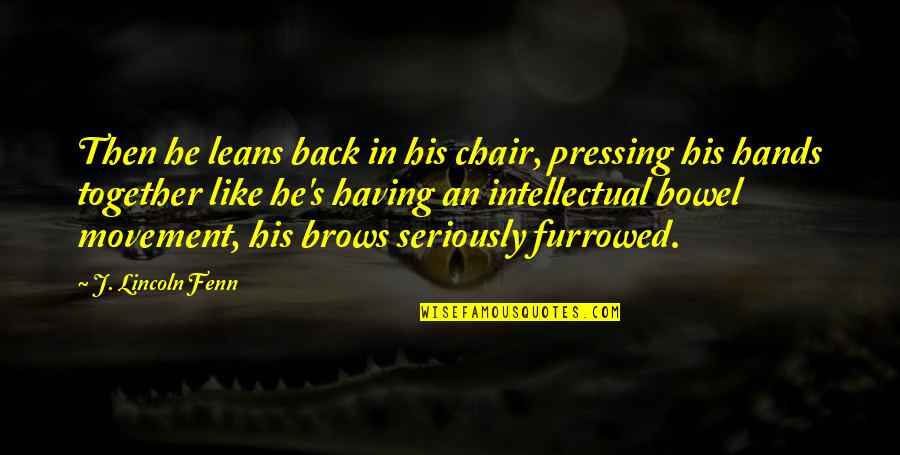 Lincoln's Quotes By J. Lincoln Fenn: Then he leans back in his chair, pressing