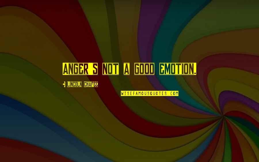 Lincoln's Quotes By Lincoln Chafee: Anger's not a good emotion.