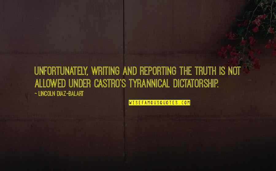 Lincoln's Quotes By Lincoln Diaz-Balart: Unfortunately, writing and reporting the truth is not