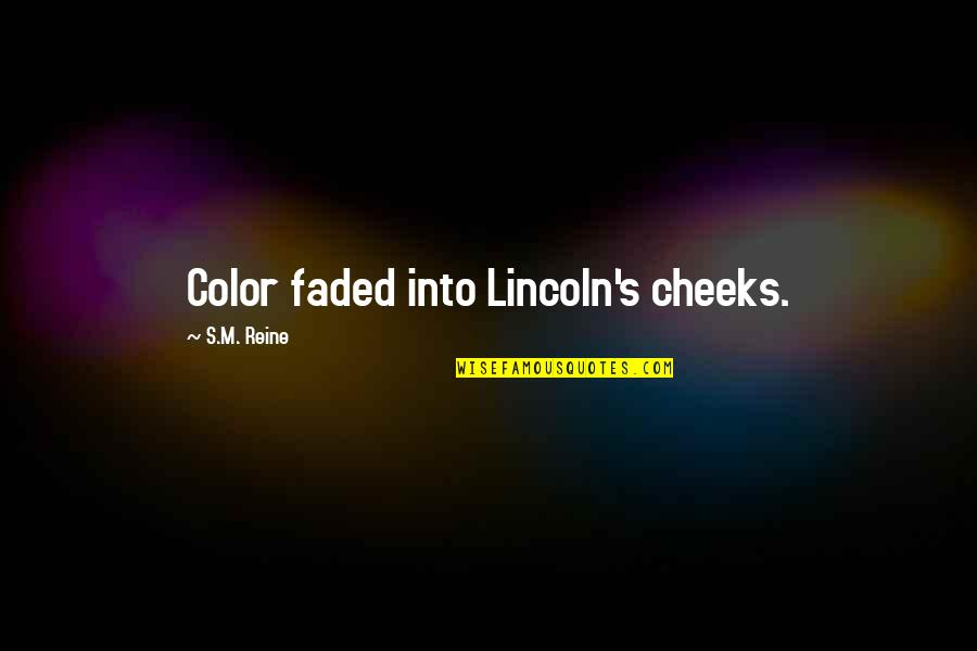 Lincoln's Quotes By S.M. Reine: Color faded into Lincoln's cheeks.