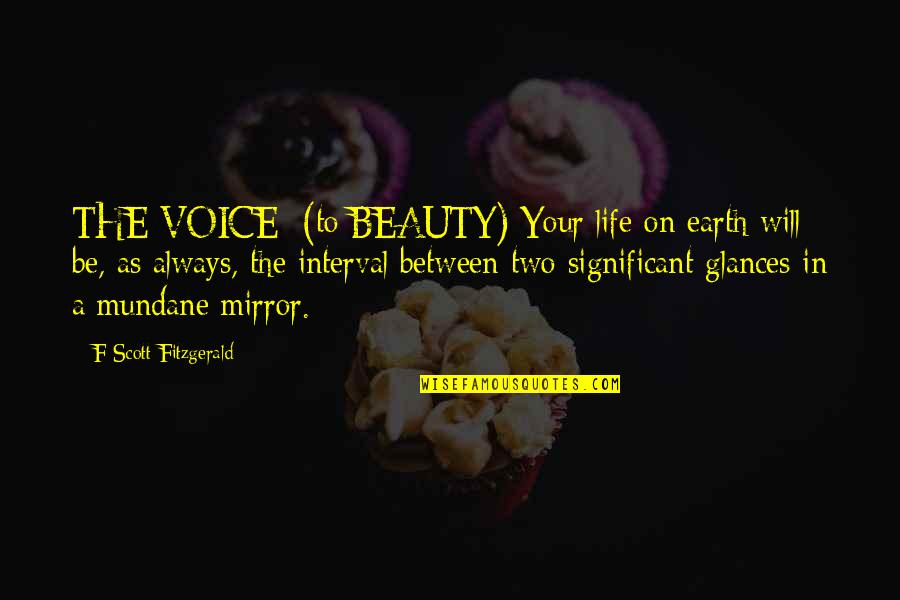 Linda Darling Hammond Quotes By F Scott Fitzgerald: THE VOICE: (to BEAUTY) Your life on earth