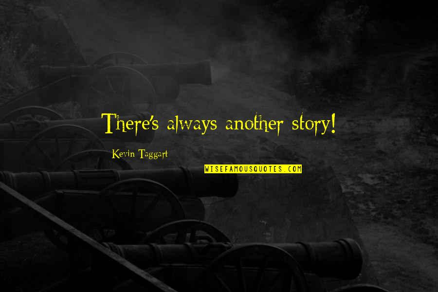 Linda Darling Hammond Quotes By Kevin Taggart: There's always another story!