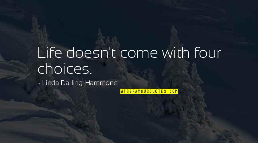 Linda Darling Hammond Quotes By Linda Darling-Hammond: Life doesn't come with four choices.