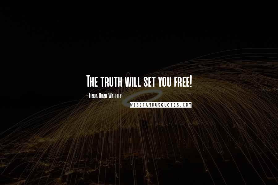 Linda Diane Wattley quotes: The truth will set you free!