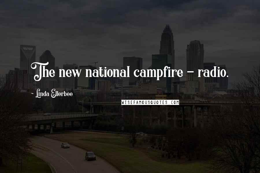 Linda Ellerbee quotes: The new national campfire - radio.