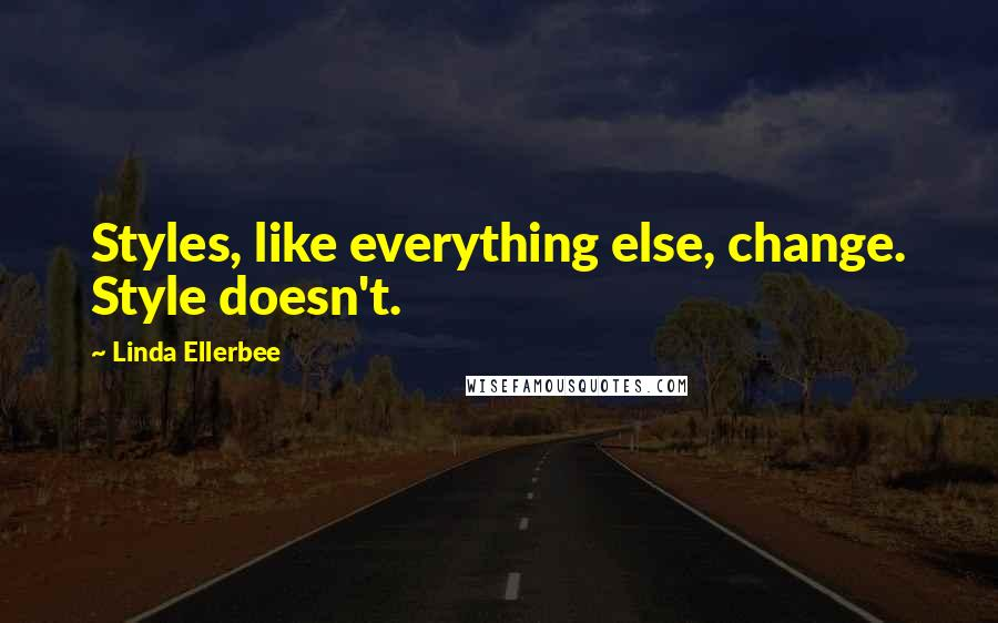 Linda Ellerbee quotes: Styles, like everything else, change. Style doesn't.