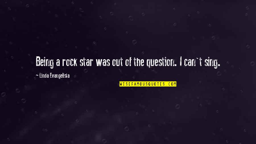 Linda Evangelista Quotes By Linda Evangelista: Being a rock star was out of the