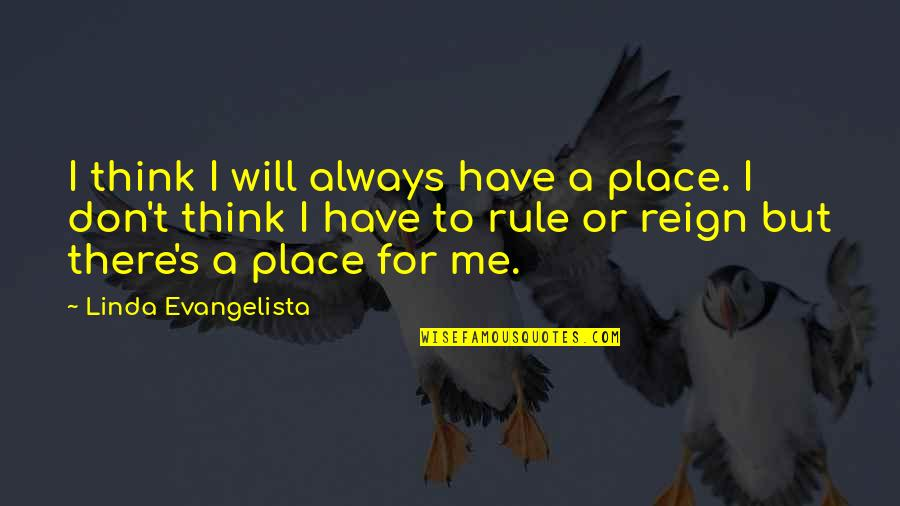 Linda Evangelista Quotes By Linda Evangelista: I think I will always have a place.