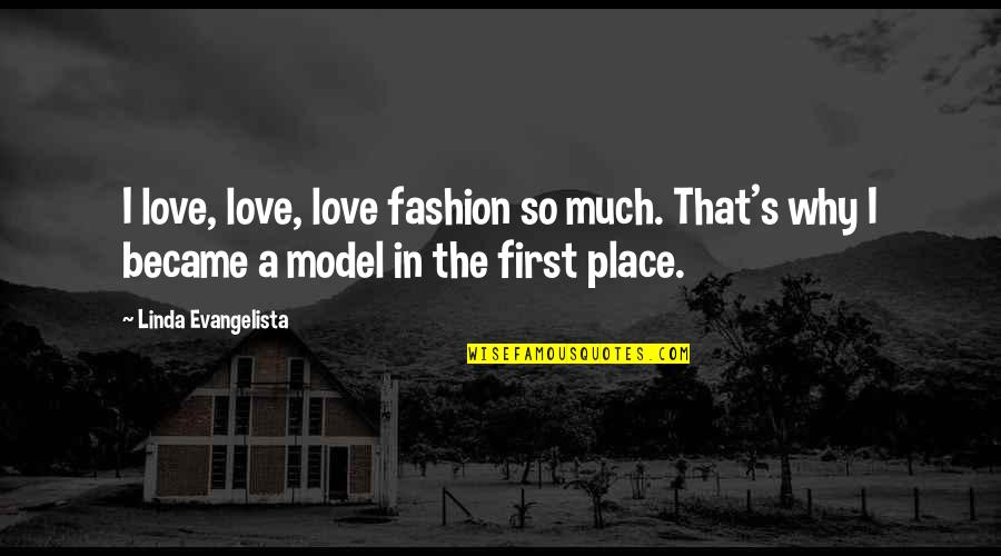 Linda Evangelista Quotes By Linda Evangelista: I love, love, love fashion so much. That's