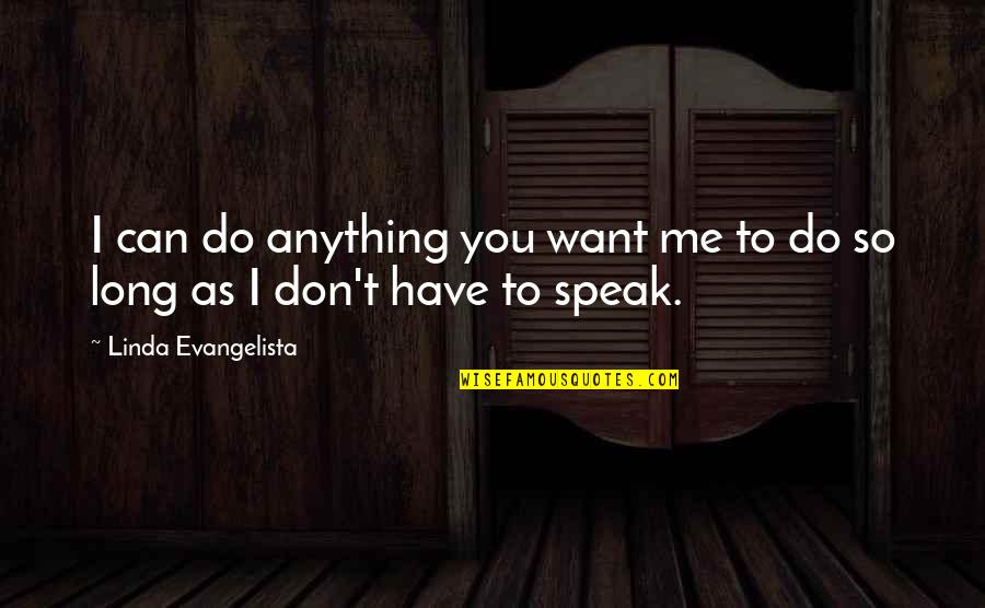 Linda Evangelista Quotes By Linda Evangelista: I can do anything you want me to