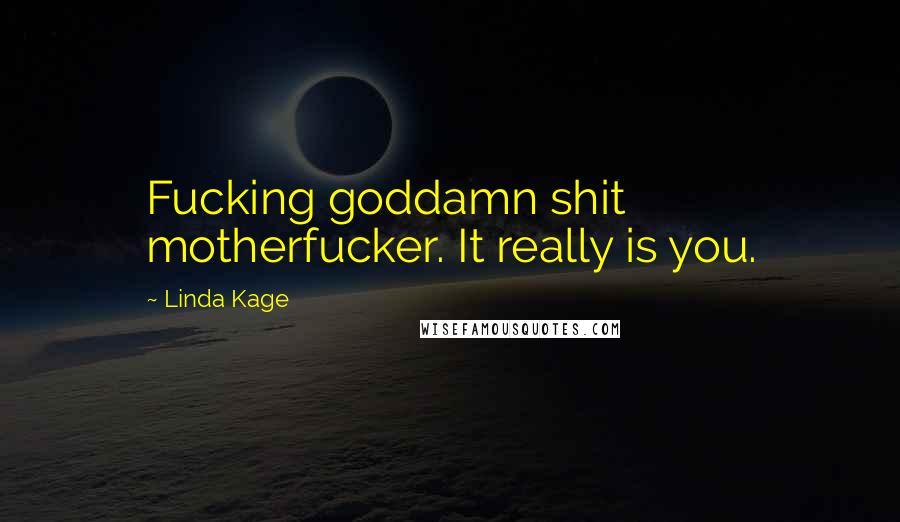 Linda Kage quotes: Fucking goddamn shit motherfucker. It really is you.