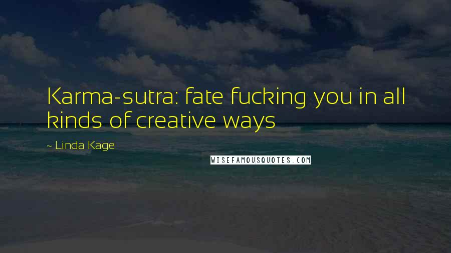 Linda Kage quotes: Karma-sutra: fate fucking you in all kinds of creative ways