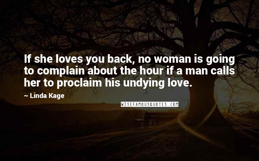Linda Kage quotes: If she loves you back, no woman is going to complain about the hour if a man calls her to proclaim his undying love.
