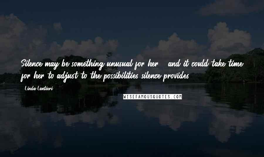 Linda Lantieri quotes: Silence may be something unusual for her - and it could take time for her to adjust to the possibilities silence provides.